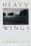 Heavy Wings - Zhang Jie, Howard Goldblatt