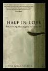 Half in Love: Surviving the Legacy of Suicide - Linda Gray Sexton