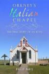 Orkney's Italian Chapel: The True Story of an Icon. Philip Paris - Philip Paris