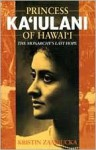 Princess Kaiulani of Hawaii: The Monarchy's Last Hope - Kristin Zambucka