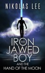 The Iron Jawed Boy And The Hand Of The Moon - Nikolas Lee