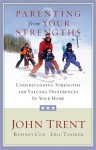 Parenting from Your Strengths: Understanding Strengths and Valuing Differences in Your Home - Eric Tooker, John T. Trent, Rodney Cox
