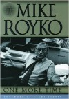One More Time: The Best of Mike Royko - Mike Royko, Lois Wille, Studs Terkel