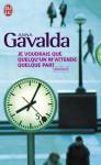Je voudrais que quelqu'un m'attende quelque part - Anna Gavalda