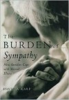 The Burden of Sympathy: How Families Cope with Mental Illness - David A. Karp