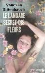 Le langage secret des fleurs - Vanessa Diffenbaugh, Isabelle Chapman