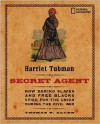 Harriet Tubman, Secret Agent: How Daring Slaves and Free Blacks Spied for the Union During the Civil War - Thomas B. Allen, Carla Bauer