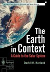 The Earth in Context: A Guide to the Solar System - David M. Harland