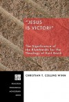 Jesus Is Victor!: The Significance of the Blumhardts for the Theology of Karl Barth - Christian T. Collins Winn, Ben Witherington III