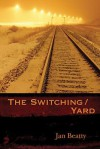 The Switching/Yard - Jan Beatty