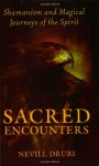 Sacred Encounters: Shamanism and Magical Journeys of the Spirit - Nevill Drury