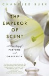 The Emperor of Scent: A True Story of Perfume and Obsession - Chandler Burr