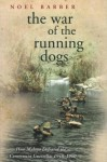 The War of the Running Dogs: How Malaya Defeated the Communist Guerrillas 1948-1960 - Noel Barber, David Kings, David Donovan