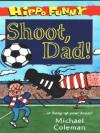 Shoot,Dad! - Michael Coleman