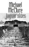 Jaguar Skies - Michael McClure