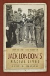 Jack London's Racial Lives: A Critical Biography - Jeanne Campbell Reesman