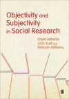 Objectivity and Subjectivity in Social Research - Gayle Letherby, John P. Scott, Malcolm Williams