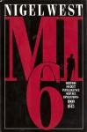 MI6: British Secret Intelligence Service Operations, 1909-45 - Nigel West