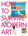 How to Survive Modern Art - Susie Hodge