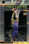 Vince Carter: Slam Dunk Artist - John Albert Torres