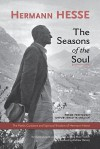 The Seasons of the Soul: The Poetic Guidance and Spiritual Wisdom of Herman Hesse - Hermann Hesse, Andrew Harvey, Ludwig Max Fischer