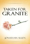 Taken for Granite - Jonathan Allen