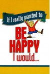 If I Really Wanted to Be Happy I Would... - Honor Books