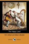 The Happy Land (Dodo Press) - W.S. Gilbert, Gilbert Abbott à Beckett