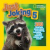 National Geographic Kids Just Joking 5: 300 Hilarious Jokes About Everything, Including Tongue Twisters, Riddles, and More! - National Geographic Kids