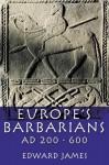 Europe's Barbarians AD 200-600 - Edward James