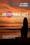 Unstoppable Life: Learn to Ride the Wave Instead of Fighting the Tide - Steve Sanders