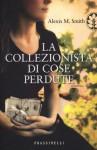 La collezionista di cose perdute - Alexis M. Smith, Marcella Maffi
