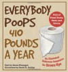 Everybody Poops 410 Pounds a Year: An Illustrated Bathroom Companion for Grown-Ups - Deuce Flanagan, David R. Dudley, Keith Sebastian