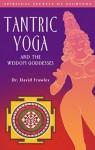 Tantric Yoga and the Wisdom Goddesses: Spiritual Secrets of Ayurveda - David Frawley, Georg Feuerstein