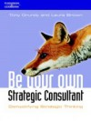 Be Your Own Strategy Consultant: Demystifying Strategic Thinking - Tony Grundy, Laura Brown