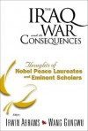 The Iraq War and Its Consequences: Thoughts of Nobel Peace Laureates and Eminent Scholars - Irwin Abrams