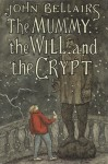 The Mummy, the Will, and the Crypt - John Bellairs
