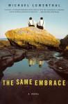 The Same Embrace: A Novel - Michael Lowenthal