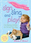Sign, Sing, and Play!: Fun Signing Activities for You and Your Baby - Monta Briant
