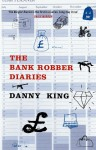 The Bank Robber Diaries - Danny King