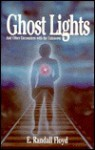 Ghost Lights: And Other Encounters with the Unknown - E. Randall Floyd