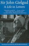 Sir John Gielgud: A Life in Letters - John Gielgud, Richard Mangan