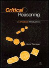 Critical Reasoning: An Introduction to Critical Thinking and Argument - Anne Thomson, Anne Thompson