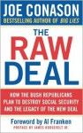 The Raw Deal: How the Bush Republicans Plan to Destroy Social Security and the Legacy of the New Deal - Joe Conason, Al Franken, James Roosevelt
