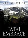 Fatal Embrace - Aris Whittier