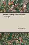 The Vocabulary of the Chinook Language - Franz Boas