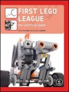 First LEGO League: The Unofficial Guide - James Kelly, Jonathan Daudelin