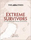 The Times Extreme Survivors: 60 of the World's Most Extreme Survival Stories. - Richard Happer, Bear Grylls