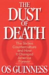 The Dust of Death: The Sixties Counterculture and How It Changed America Forever - Os Guinness