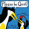 Please Be Quiet! - Mary Murphy